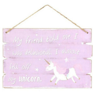 My friend told me I was delusional, I almost fell off my unicorn - hanging plaque
